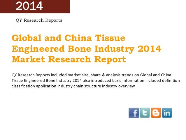 2014 QY Research Reports Global and China Tissue Engineered Bone Industry 2014 Market Research Report QY Research Reports ...