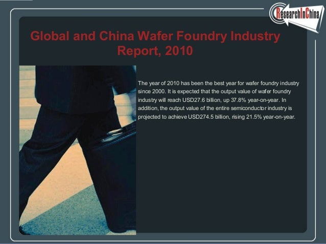 The year of 2010 has been the best year for wafer foundry industry since 2000. It is expected that the output value of waf...
