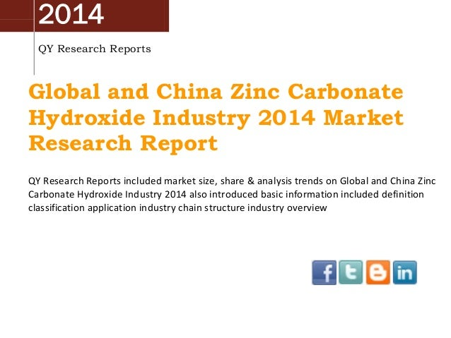 2014 QY Research Reports  Global and China Zinc Carbonate Hydroxide Industry 2014 Market Research Report QY Research Repor...