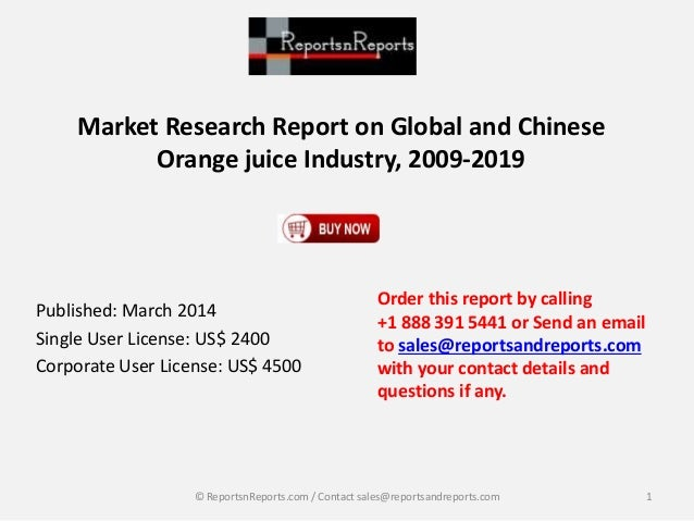 Market Research Report on Global and Chinese  Orange juice Industry, 2009-2019  Published: March 2014  Single User License...