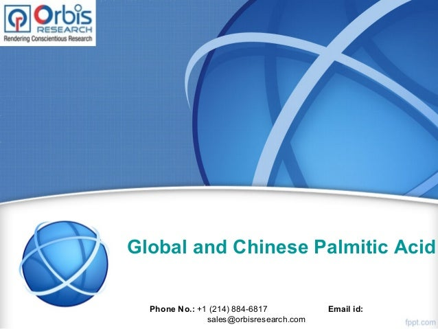 Global and Chinese Palmitic Acid Phone No.: +1 (214) 884-6817 Email id: sales@orbisresearch.com