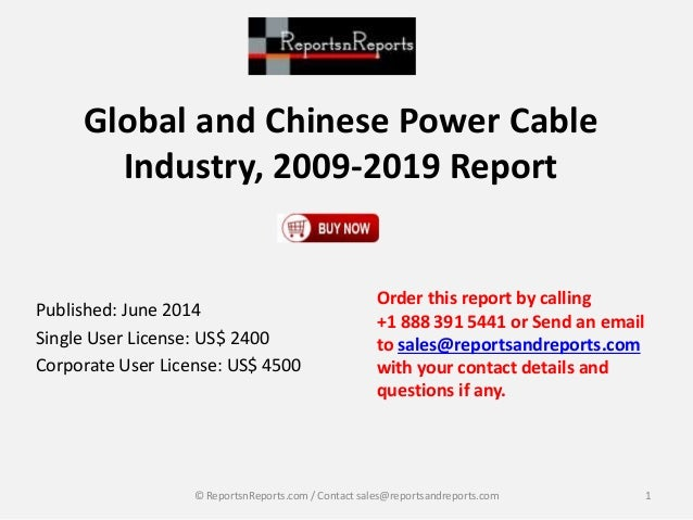 Global and Chinese Power Cable Industry, 2009-2019 Report Published: June 2014 Single User License: US$ 2400 Corporate Use...