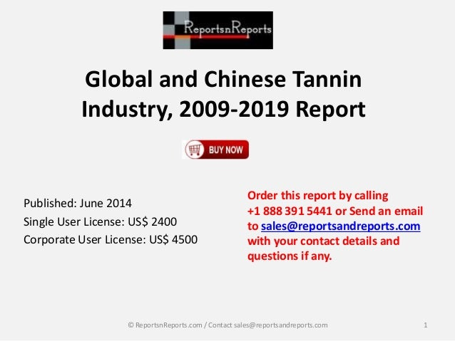 Global and Chinese Tannin Industry, 2009-2019 Report Published: June 2014 Single User License: US$ 2400 Corporate User Lic...