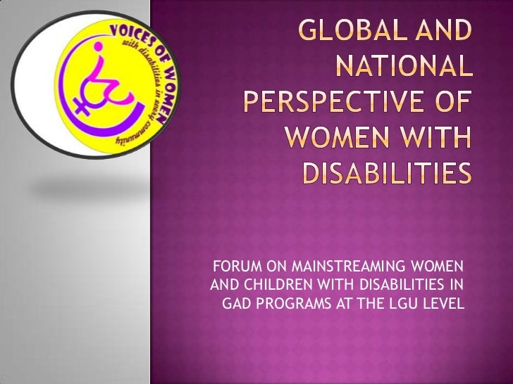 FORUM ON MAINSTREAMING WOMENAND CHILDREN WITH DISABILITIES IN GAD PROGRAMS AT THE LGU LEVEL