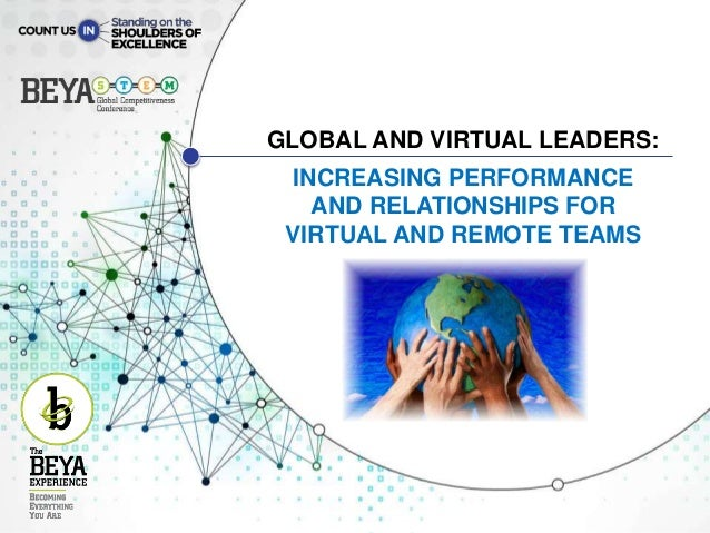 managing a global virtual team Flexibility and appreciation for diversity are at the heart of managing a global team leaders must expect problems and patterns to change or repeat themselves as teams shift, disband, and regroup.