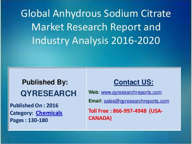 Global Anhydrous Sodium Citrate Market Research Report and Industry Analysis 2016-2020 Published By: QYRESEARCH Published ...
