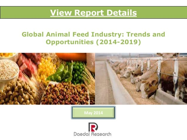 Global Animal Feed Industry: Trends and Opportunities (2014-2019) View Report Details May 2014