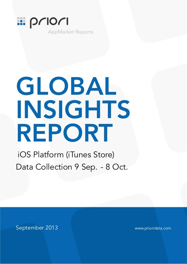 .  GLOBAL INSIGHTS REPORT iOS Platform (iTunes Store) Data Collection 9 Sep. - 8 Oct.  September 2013  www.prioridata.com