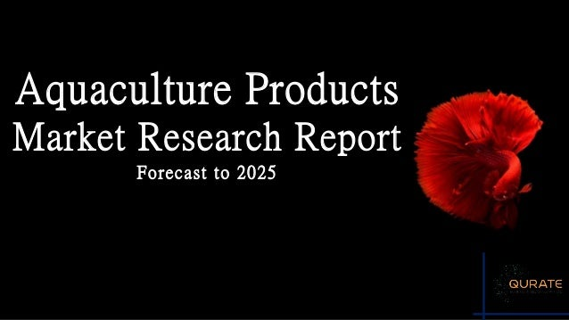 Aquaculture Products Market Research Report Forecast to 2025
