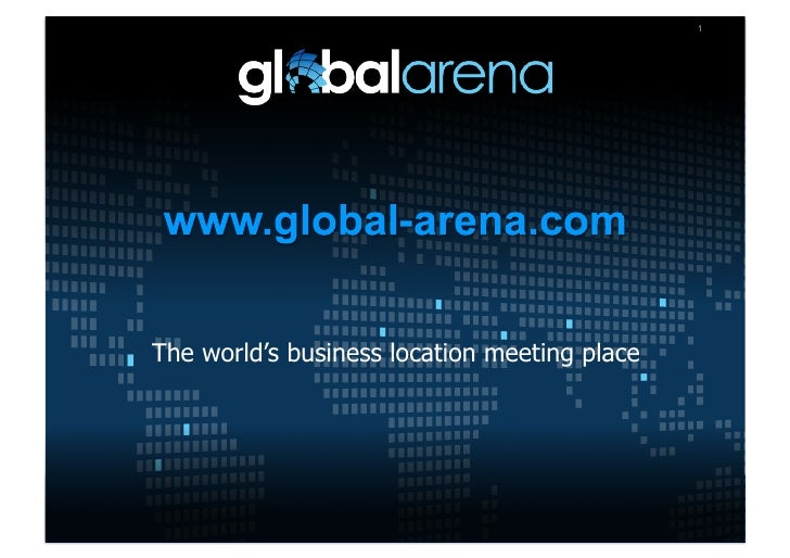 1            The world's business location meeting place     www.global-arena.com