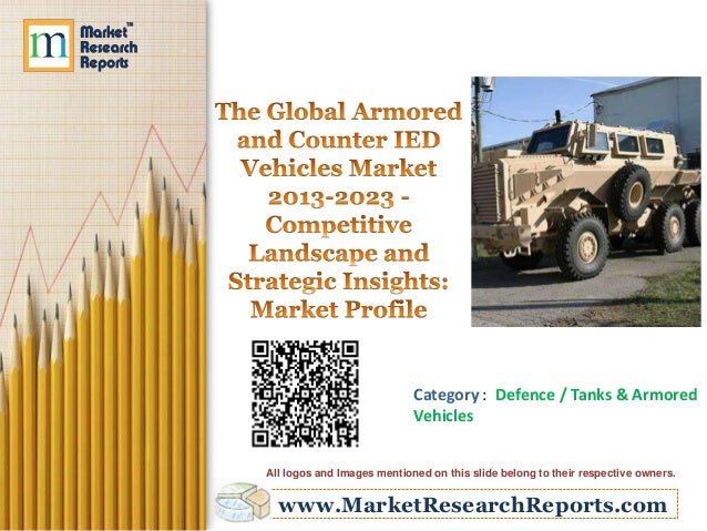 www.MarketResearchReports.comCategory : Defence / Tanks & ArmoredVehiclesAll logos and Images mentioned on this slide belo...