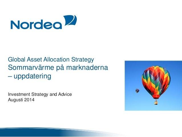 Global Asset Allocation Strategy Sommarvärme på marknaderna – uppdatering Investment Strategy and Advice Augusti 2014