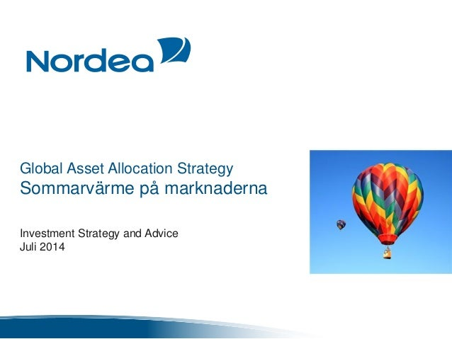 Global Asset Allocation Strategy Sommarvärme på marknaderna Investment Strategy and Advice Juli 2014