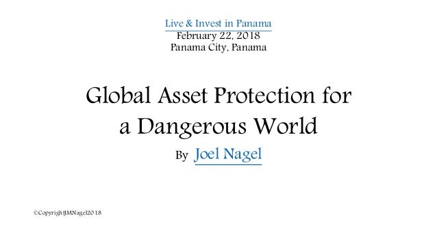 Live & Invest in Panama February 22, 2018 Panama City, Panama Global Asset Protection for a Dangerous World By Joel Nagel ...