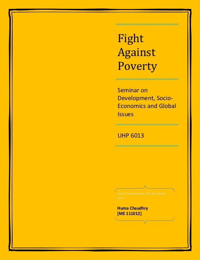 FightAgainstPovertySeminar onDevelopment, Socio-Economics and GlobalIssuesUHP 6013Date of Submission: 20th December2011Hum...