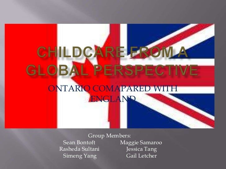 ONTARIO COMAPARED WITH       ENGLAND           Group Members:  Sean Bontoft      Maggie Samaroo Rasheda Sultani       Jess...