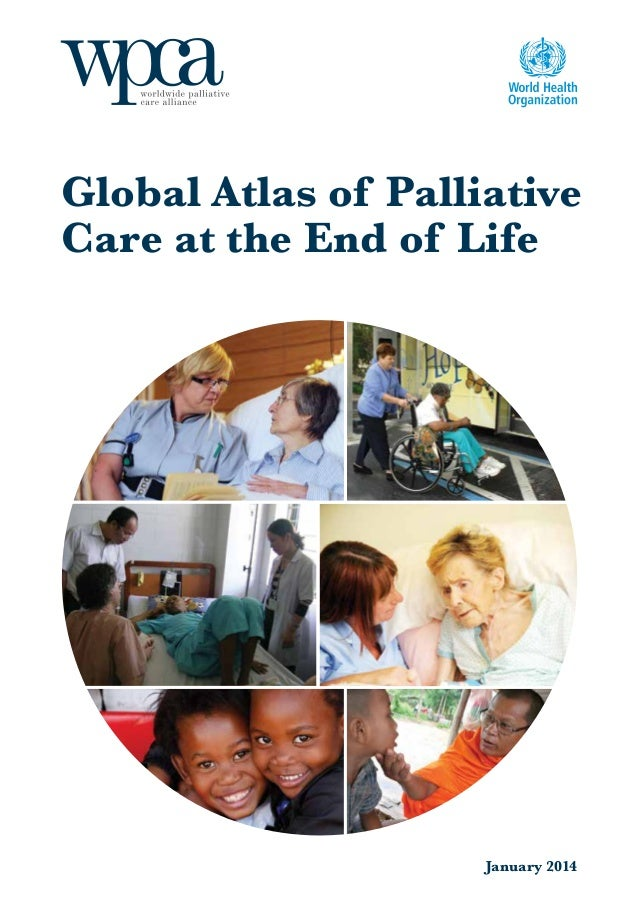 Global Atlas of Palliative Care at the End of Life  January 2014