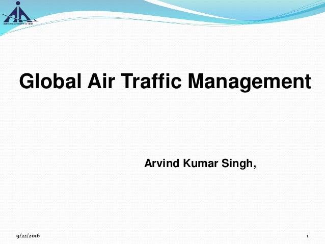 Global Air Traffic Management Arvind Kumar Singh, 9/22/2016 1