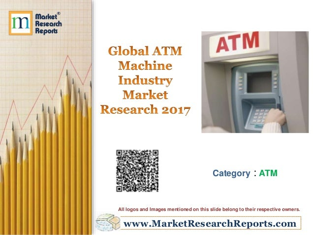 www.MarketResearchReports.com Category : ATM All logos and Images mentioned on this slide belong to their respective owner...