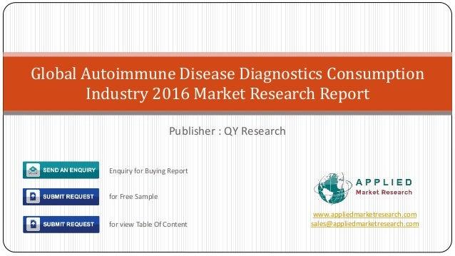 Publisher : QY Research Global Autoimmune Disease Diagnostics Consumption Industry 2016 Market Research Report www.applied...