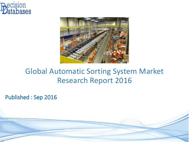 Published : Sep 2016 Global Automatic Sorting System Market Research Report 2016