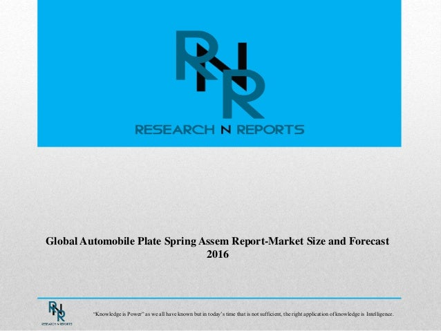 """Global Automobile Plate Spring Assem Report-Market Size and Forecast 2016 """"Knowledge is Power"""" as we all have known but in..."""