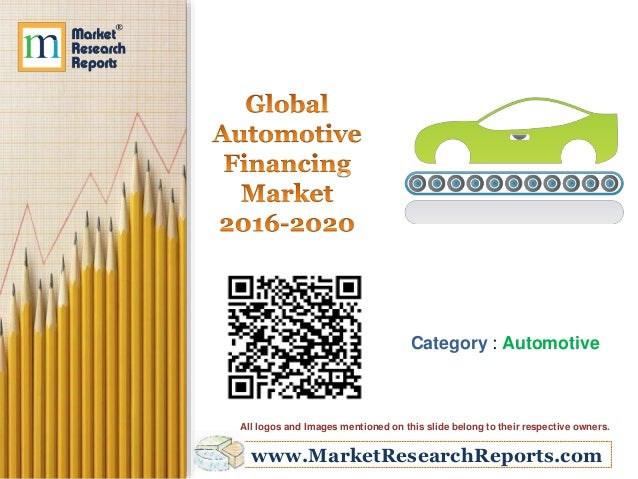 www.MarketResearchReports.com Category : Automotive All logos and Images mentioned on this slide belong to their respectiv...