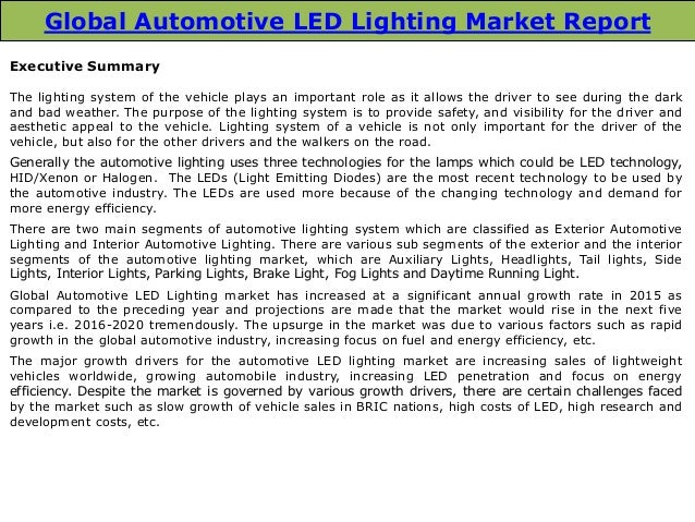 global automotive lighting market size The automotive led lighting report also includes detailed instructions on strategies that will work in the developed automotive led lighting market and the strategies that will work in the emerging market the estimate of the global automotive led lighting market share, whether based on revenue or size is.