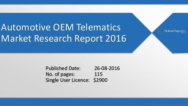 Automotive OEM Telematics Market Research Report 2016 Published Date: 26-08-2016 No. of pages: 115 Single User Licence: $2...