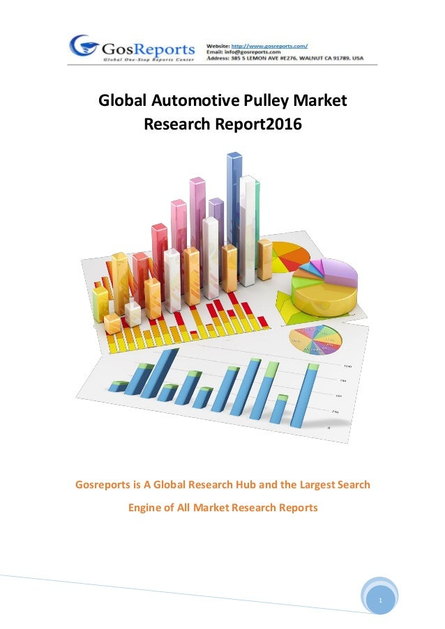 1 Global Automotive Pulley Market Research Report2016 Gosreports is A Global Research Hub and the Largest Search Engine of...