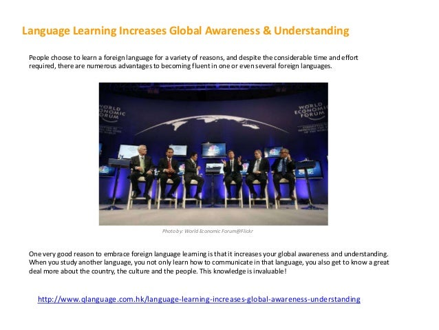 Language Learning Increases Global Awareness & Understanding People choose to learn a foreign language for a variety of re...