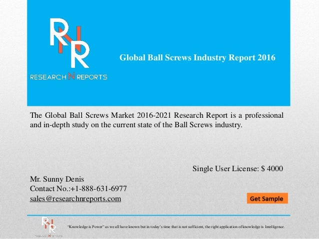 Global Ball Screws Industry Report 2016 Mr. Sunny Denis Contact No.:+1-888-631-6977 sales@researchnreports.com The Global ...