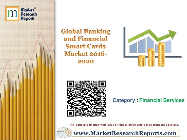 www.MarketResearchReports.com Category : Financial Services All logos and Images mentioned on this slide belong to their r...