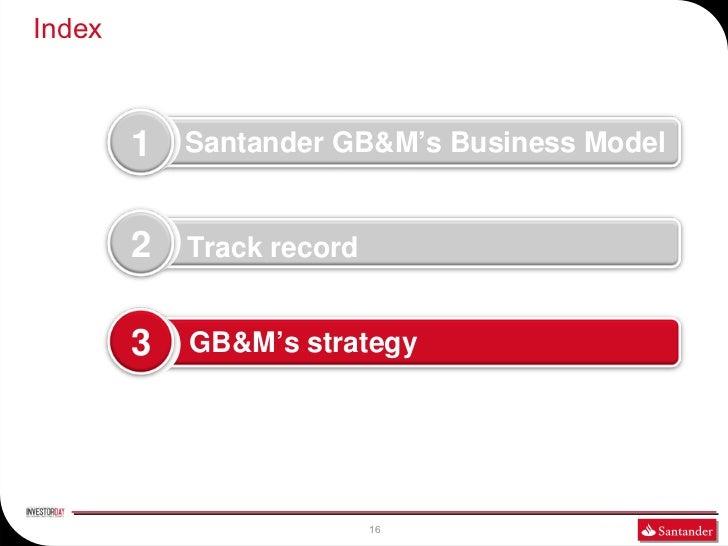 Index        1   Santander GB&M's Business Model        2   Track record        3   GB&M's strategy                       ...