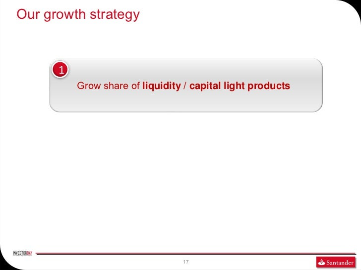 Our growth strategy      1          Grow share of liquidity / capital light products                                 17