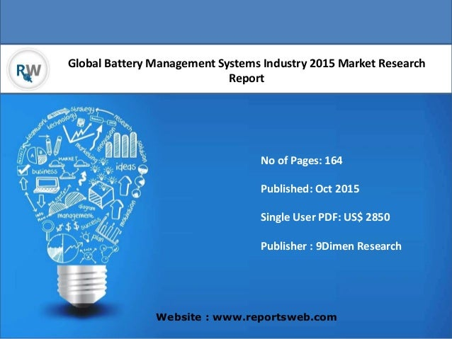 Global Battery Management Systems Industry 2015 Market Research Report Website : www.reportsweb.com No of Pages: 164 Publi...