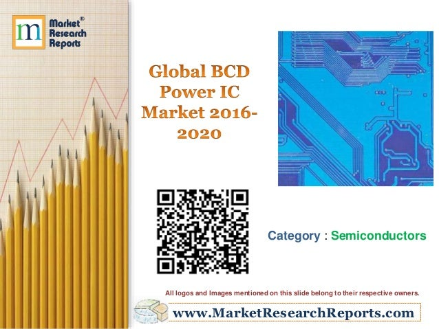 www.MarketResearchReports.com Category : Semiconductors All logos and Images mentioned on this slide belong to their respe...