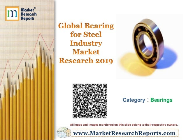 www.MarketResearchReports.com Category : Bearings All logos and Images mentioned on this slide belong to their respective ...