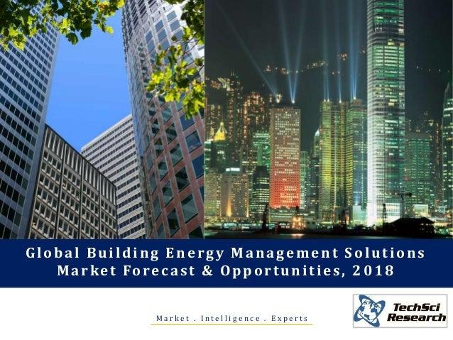 Global Building Energy Management Solutions M a r k e t Fo r e c a s t & O p p o r t u n i t i e s , 2 0 1 8 Market . Inte...