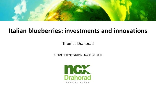 Italian blueberries: investments and innovations Thomas Drahorad GLOBAL BERRY CONGRESS – MARCH 27, 2019