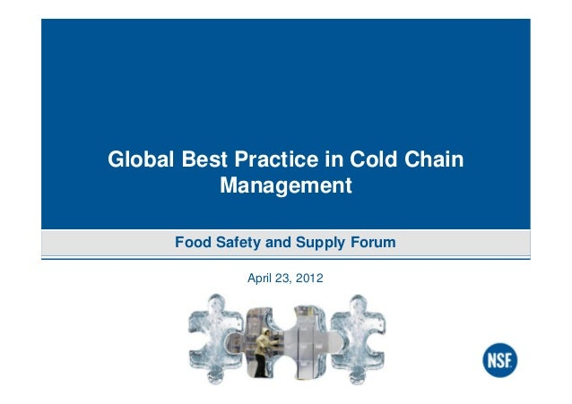 April 23, 2012 Global Best Practice in Cold Chain Management Food Safety and Supply Forum