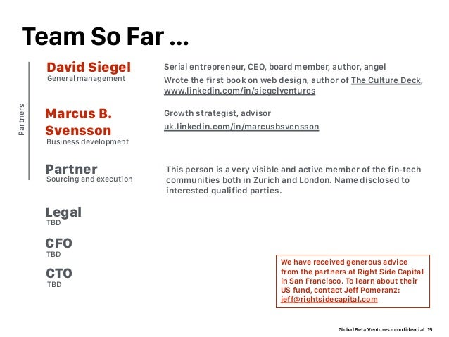 Global Beta Ventures - confidential Team So Far … 15 Serial entrepreneur, CEO, board member, author, angel Wrote the first...