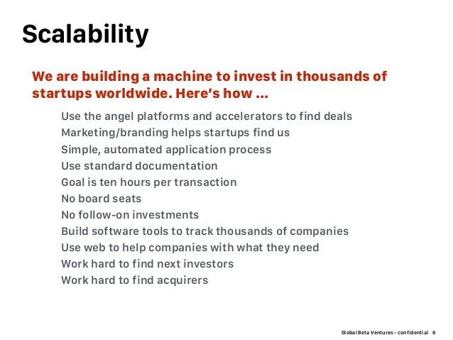 Global Beta Ventures - confidential Scalability 6 Use the angel platforms and accelerators to find deals Marketing/brandin...