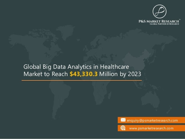 enquiry@psmarketresearch.com www.psmarketresearch.com Global Big Data Analytics in Healthcare Market to Reach $43,330.3 Mi...