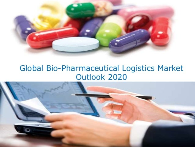Global Bio-Pharmaceutical Logistics Market Outlook 2020