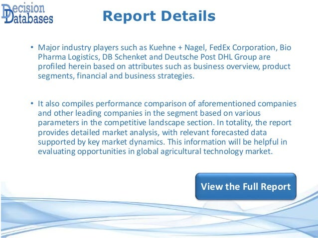 Report Details • Major industry players such as Kuehne + Nagel, FedEx Corporation, Bio Pharma Logistics, DB Schenket and D...