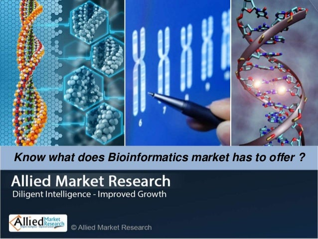 Know what does Bioinformatics market has to offer ?