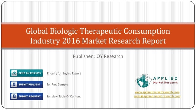 Publisher : QY Research Global Biologic Therapeutic Consumption Industry 2016 Market Research Report www.appliedmarketrese...