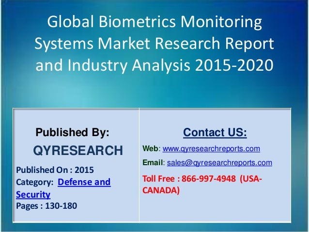 Global Biometrics Monitoring Systems Market Research Report and Industry Analysis 2015-2020 Published By: QYRESEARCH Publi...