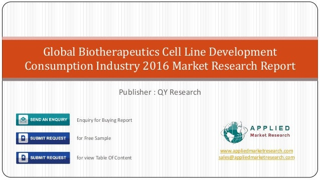 Publisher : QY Research Global Biotherapeutics Cell Line Development Consumption Industry 2016 Market Research Report www....